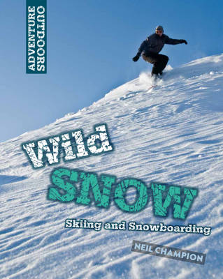 Wild Snow: Skiing and Snowboarding - Adventure Outdoors (Hardback)