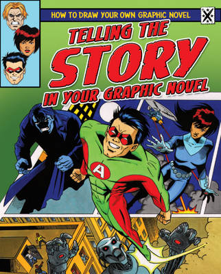 Telling the Story in Your Graphic Novel - How to Draw Your Own Graphic Novel No. 6 (Paperback)