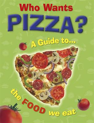 Who Wants Pizza?: A Guide to the Food We Eat (Hardback)