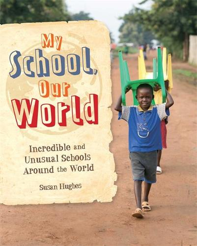 My School, Our World: Incredible and Unusual Schools Around the World (Hardback)