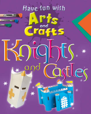 Knights and Castles - Have Fun with Arts & Crafts 2 (Hardback)