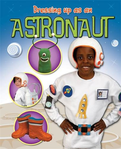 Dressing Up As an... Astronaut - Dressing Up As a... (Paperback)