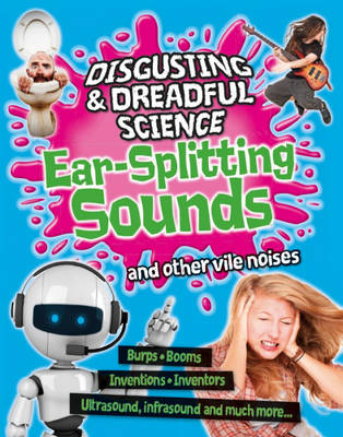 Ear-Splitting Sounds and Other Vile Noises - Disgusting and Dreadful Science (Hardback)