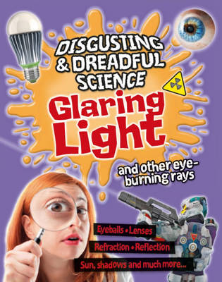 Glaring Light and Other Eye-burning Rays - Disgusting and Dreadful Science (Hardback)