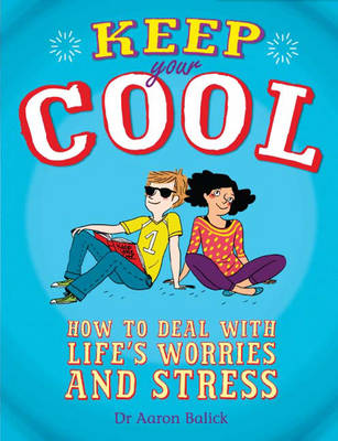 Keep Your Cool: How to Deal with Life's Worries and Stress (Hardback)