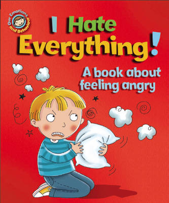 I Hate Everything!: A Book About Feeling Angry - Our Emotions & Behaviour (Hardback)