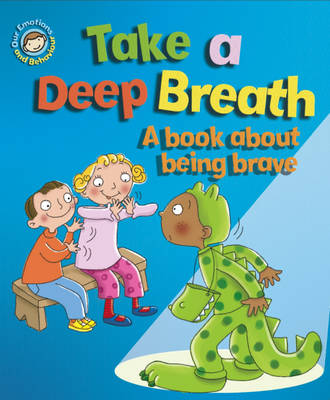 Take a Deep Breath: A Book About Being Brave - Our Emotions & Behaviour (Hardback)