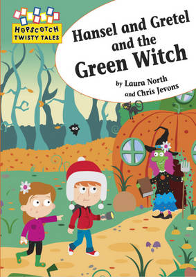 Hansel and Gretel and the Green Witch - Hopscotch Twisty Tales 12 (Hardback)
