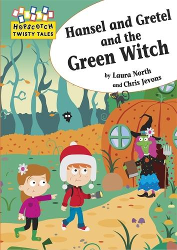 Hopscotch Twisty Tales: Hansel and Gretel and the Green Witch - Hopscotch: Twisty Tales (Paperback)