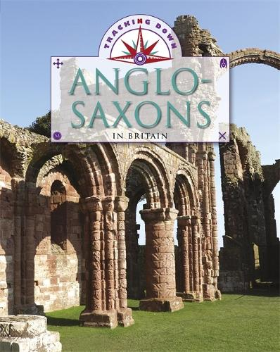 Tracking Down: The Anglo-Saxons in Britain - Tracking Down (Paperback)