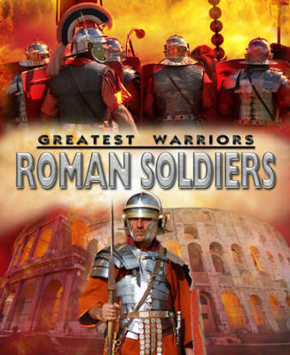 Roman Soldiers - Greatest Warriors 5 (Hardback)
