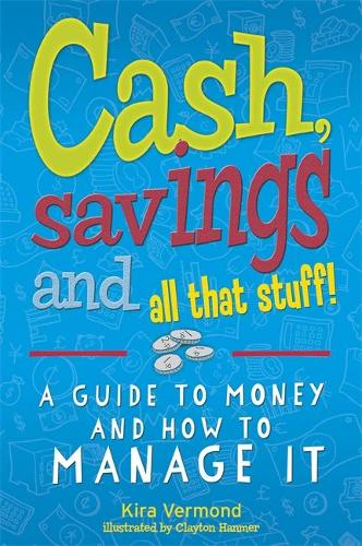 Cash, Savings and All That Stuff: A Guide to Money and How to Manage It (Paperback)