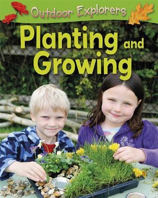 Outdoor Explorers: Planting and Growing - Outdoor Explorers (Paperback)