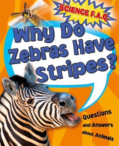 Why Do Zebras Have Stripes? Questions and Answers About Animals - Science FAQs (Hardback)