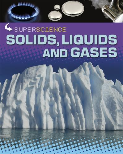 Super Science: Solids, Liquids and Gases - Super Science (Paperback)