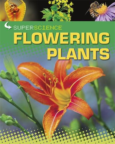 Super Science: Flowering Plants - Super Science (Paperback)