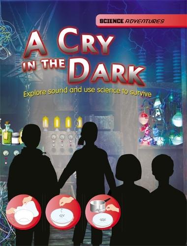 A Cry in the Dark - Explore sound and use science to survive - Science Adventures (Hardback)