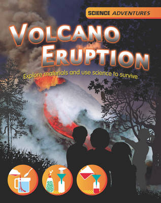 Volcano Eruption!: Explore Materials and Use Science to Survive - Science Adventures 2 (Hardback)