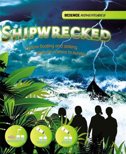 Shipwrecked! - Explore floating and sinking and use science to survive - Science Adventures (Hardback)