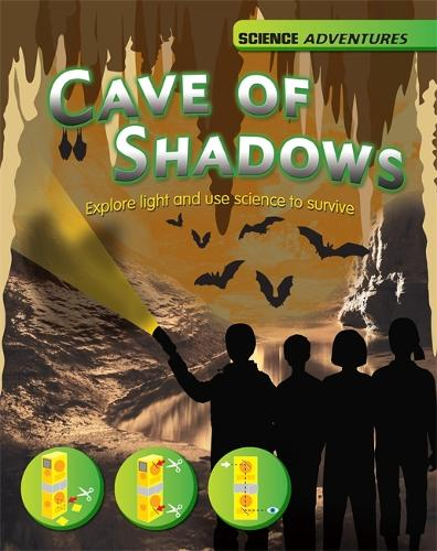 Science Adventures: The Cave of Shadows - Explore light and use science to survive - Science Adventures (Paperback)