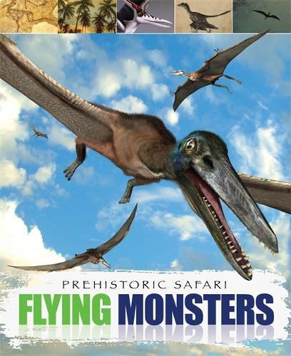 Flying Monsters - Prehistoric Safari (Paperback)