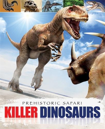 Prehistoric Safari: Killer Dinosaurs - Prehistoric Safari (Paperback)