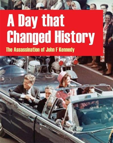 A Day That Changed History: The Assassination of John F Kennedy (Hardback)