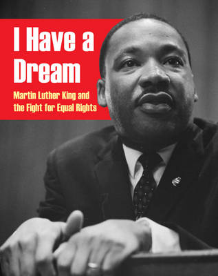 I Have a Dream: Martin Luther King and the Fight for Equal Rights (Hardback)