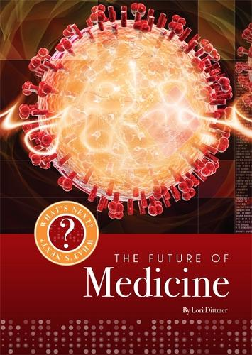 Medicine - What's Next? The Future Of... (Hardback)