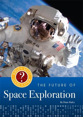 Space Exploration - What's Next? The Future Of... (Hardback)