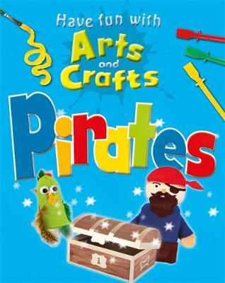 Have Fun With Arts and Crafts: Pirates - Have Fun with Arts and C (Paperback)