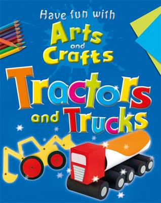 Tractors and Trucks - Have Fun with Arts & Crafts No. 9 (Paperback)