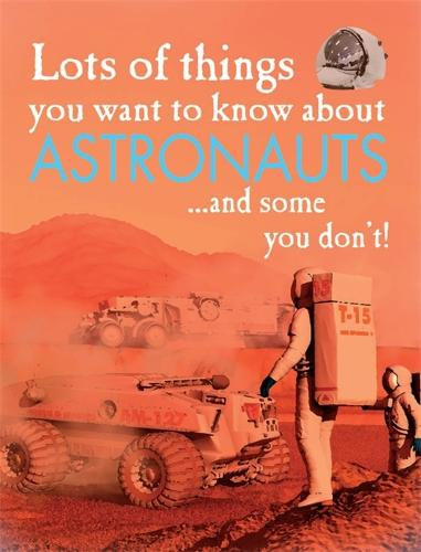Lots of Things You Want to Know About Astronauts - Lots of Things You Want to Know About (Hardback)