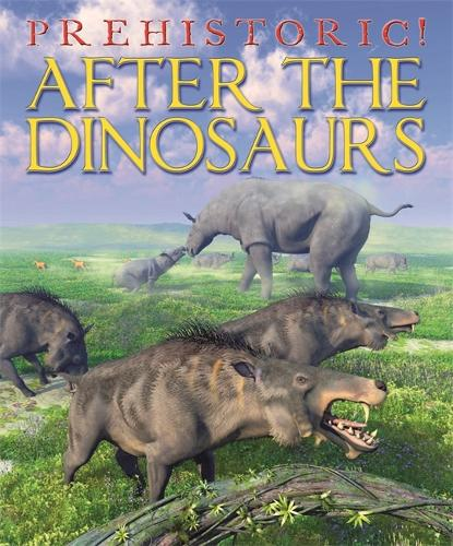 Prehistoric: After the Dinosaurs - Prehistoric (Hardback)