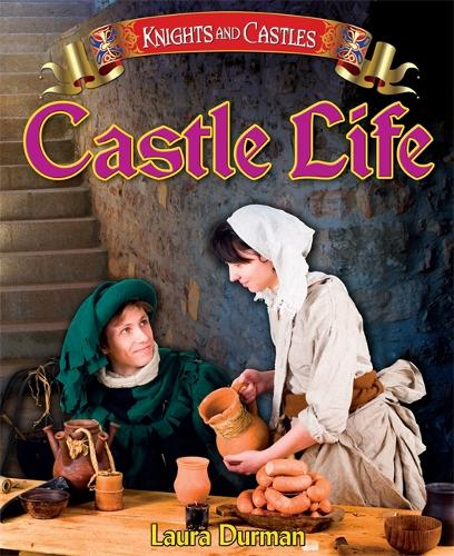 Knights and Castles: Castle Life - Knights and Castles (Paperback)