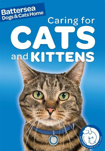 Battersea Dogs & Cats Home: Pet Care Guides: Caring for Cats and Kittens - Battersea Dogs & Cats Home: Pet Care Guides (Paperback)