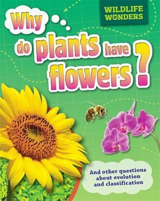 Why Do Plants Have Flowers? - WIldlife Wonders 3 (Hardback)