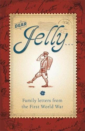 Dear Jelly: Family Letters from the First World War (Paperback)
