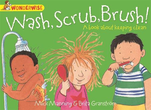 Wonderwise: Wash, Scrub, Brush: A book about keeping clean - Wonderwise (Paperback)