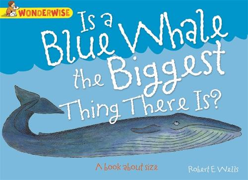Wonderwise: Is A Blue Whale The Biggest Thing There is?: A book about size - Wonderwise (Paperback)