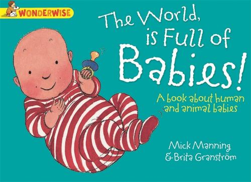Wonderwise: The World Is Full Of Babies: A book about human and animal babies - Wonderwise (Paperback)