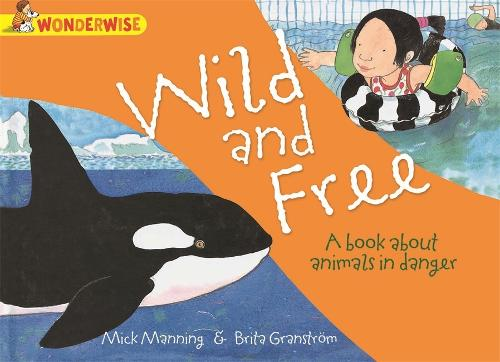 Wonderwise: Wild and Free: A book about animals in danger - Wonderwise (Paperback)