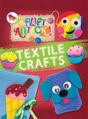 Craft Attack: Textile Crafts - Craft Attack (Hardback)