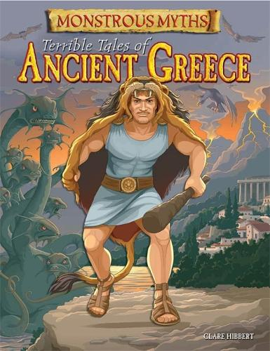 Monstrous Myths: Terrible Tales of Ancient Greece - Monstrous Myths (Hardback)