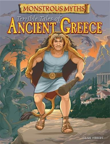 Monstrous Myths: Terrible Tales of Ancient Greece - Monstrous Myths (Hardback)