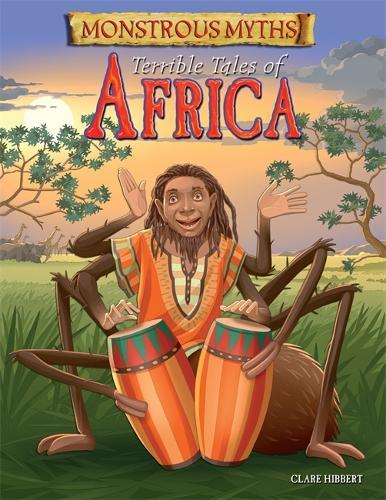 Monstrous Myths: Terrible Tales of Africa - Monstrous Myths (Hardback)