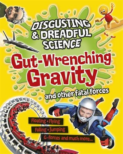 Disgusting and Dreadful Science: Gut-wrenching Gravity and Other Fatal Forces - Disgusting and Dreadful Science (Paperback)