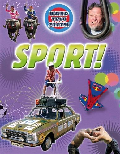 Weird True Facts: Sport! - Weird True Facts (Paperback)