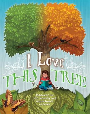 I love this tree: Discover the life, beauty and importance of trees (Hardback)