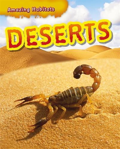 Amazing Habitats: Deserts - Amazing Habitats (Hardback)